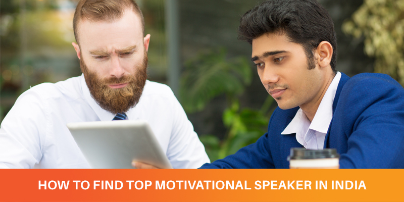 HOW TO FIND TOP MOTIVATIONAL SPEAKER IN INDIA